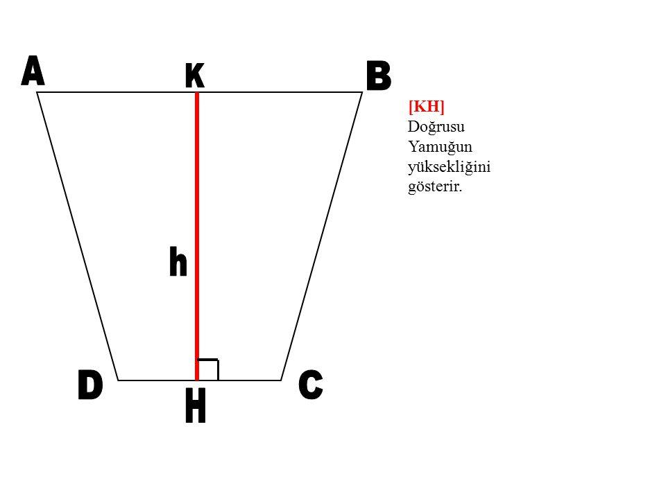 A K B [KH] Doğrusu Yamuğun yüksekliğini gösterir. h D C H